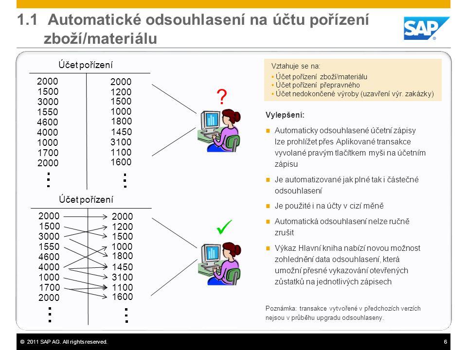 ©2011 SAP AG. All rights reserved.6 1.1 Automatické odsouhlasení na účtu pořízení zboží/materiálu Vylepšení:  Automaticky odsouhlasené účetní zápisy