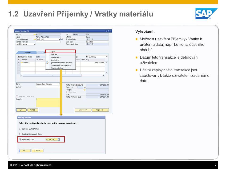 ©2011 SAP AG. All rights reserved.7 1.2 Uzavření Příjemky / Vratky materiálu Vylepšení:  Možnost uzavření Příjemky / Vratky k určitému datu, např. ke