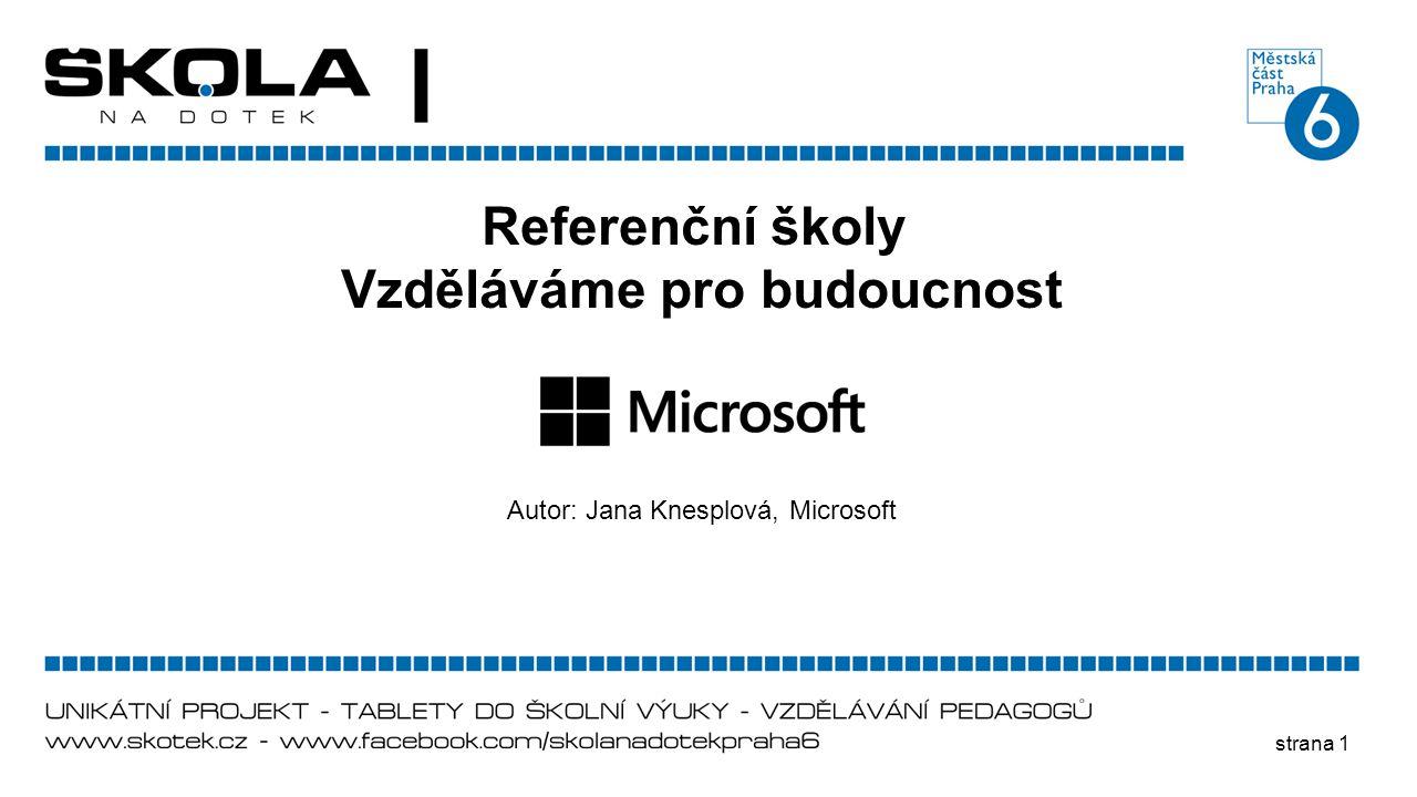 strana 1 Referenční školy Vzděláváme pro budoucnost Autor: Jana Knesplová, Microsoft