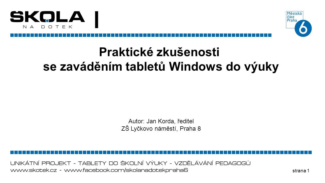 strana 1 Praktické zkušenosti se zaváděním tabletů Windows do výuky Autor: Jan Korda, ředitel ZŠ Lyčkovo náměstí, Praha 8