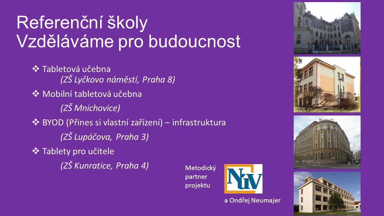 Referenční školy Vzděláváme pro budoucnost  Tabletová učebna (ZŠ Lyčkovo náměstí, Praha 8)  Mobilní tabletová učebna (ZŠ Mnichovice)  BYOD (Přines