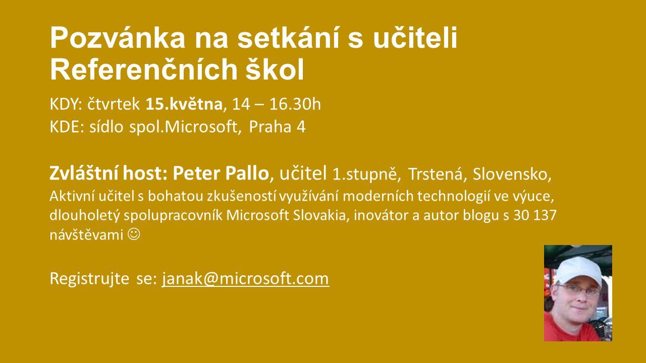 Pozvánka na setkání s učiteli Referenčních škol KDY: čtvrtek 15.května, 14 – 16.30h KDE: sídlo spol.Microsoft, Praha 4 Zvláštní host: Peter Pallo, uči