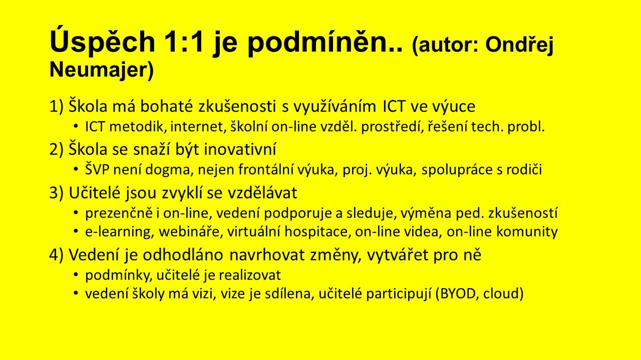 Úspěch 1:1 je podmíněn.. (autor: Ondřej Neumajer) 1) Škola má bohaté zkušenosti s využíváním ICT ve výuce • ICT metodik, internet, školní on-line vzdě