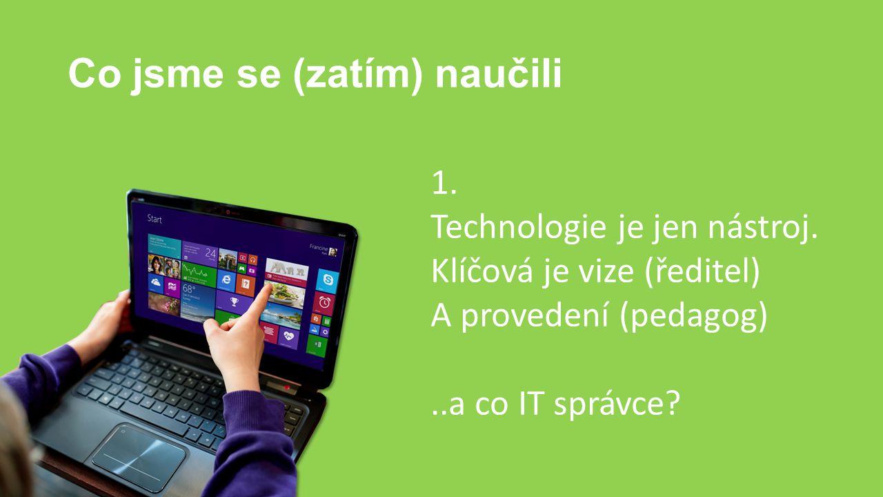 Co jsme se (zatím) naučili 1. Technologie je jen nástroj. Klíčová je vize (ředitel) A provedení (pedagog)..a co IT správce?