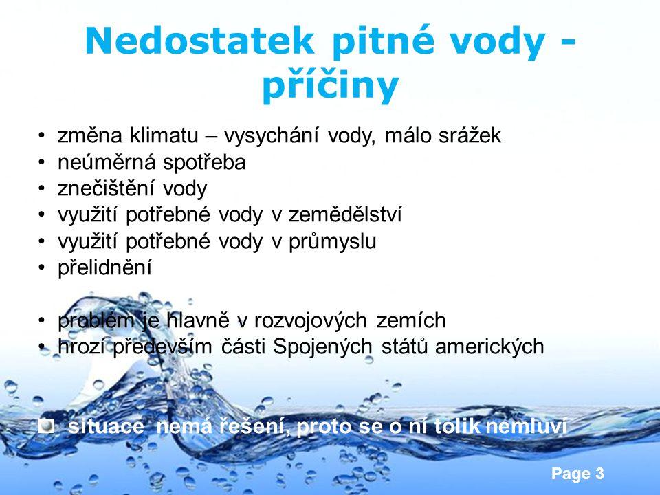 Page 3 Nedostatek pitné vody - příčiny • změna klimatu – vysychání vody, málo srážek • neúměrná spotřeba • znečištění vody • využití potřebné vody v z