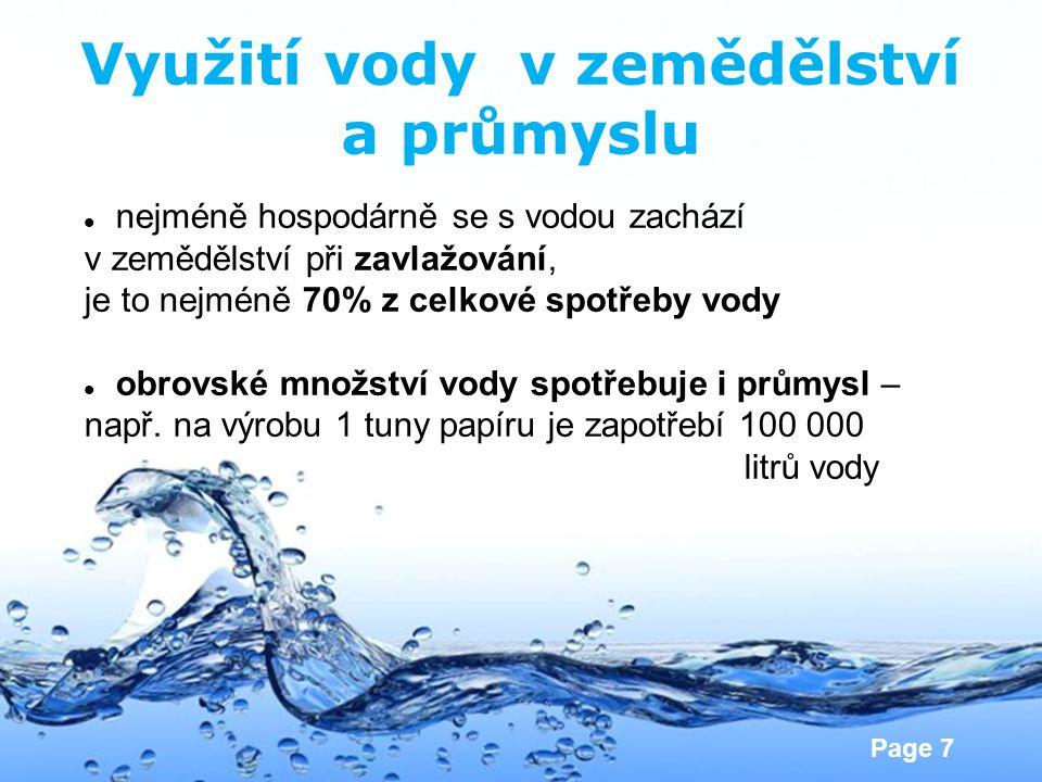 Page 7 Využití vody v zemědělství a průmyslu  nejméně hospodárně se s vodou zachází v zemědělství při zavlažování, je to nejméně 70% z celkové spotře