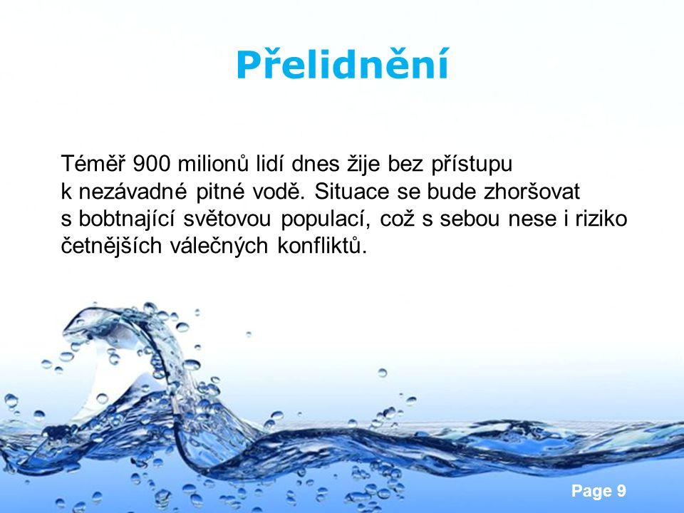 Page 9 Přelidnění Téměř 900 milionů lidí dnes žije bez přístupu k nezávadné pitné vodě. Situace se bude zhoršovat s bobtnající světovou populací, což