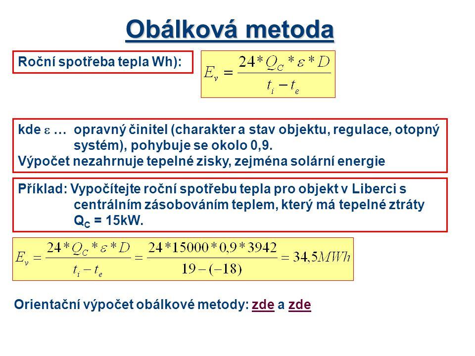 Obálková metoda Roční spotřeba tepla Wh): kde  … opravný činitel (charakter a stav objektu, regulace, otopný systém), pohybuje se okolo 0,9. Výpočet