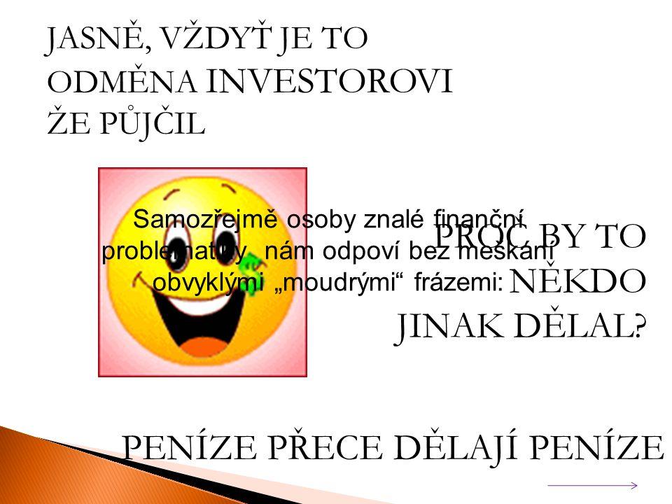 BANKA POSKYTNE PŮJČKU BANKA CHCE PŮJČKU VRÁTIT Ú R O K Požadavek na splacení půjčky je bezesporu správný. Problém je ale v tom, že finanční systém pož