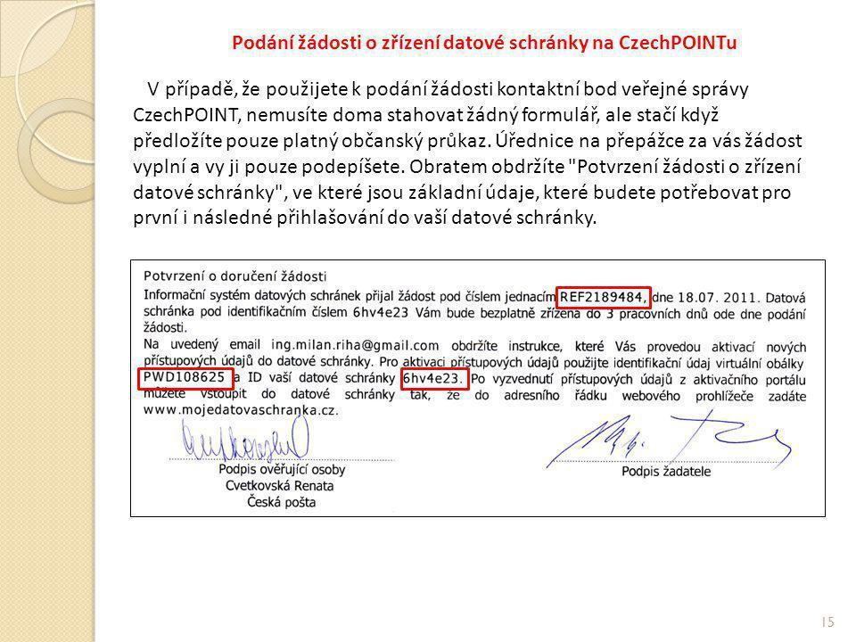 Podání žádosti o zřízení datové schránky na CzechPOINTu 15 V případě, že použijete k podání žádosti kontaktní bod veřejné správy CzechPOINT, nemusíte