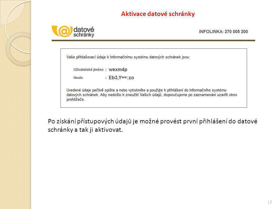Aktivace datové schránky 17 Po získání přístupových údajů je možné provést první přihlášení do datové schránky a tak ji aktivovat.
