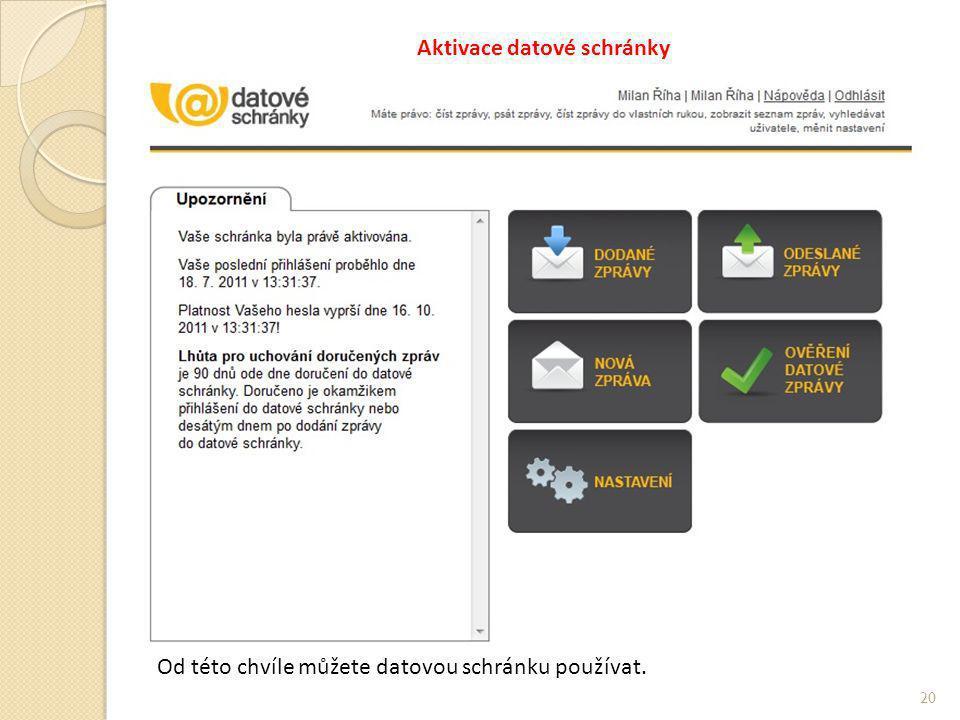 Aktivace datové schránky 20 Od této chvíle můžete datovou schránku používat.