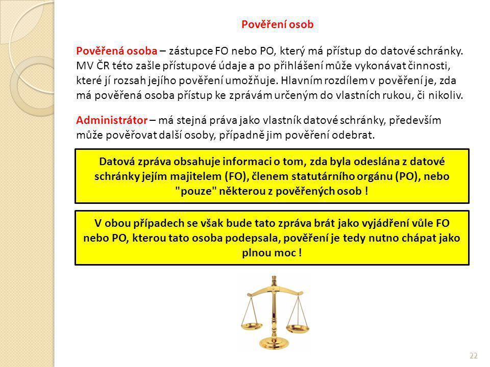 Pověření osob Pověřená osoba – zástupce FO nebo PO, který má přístup do datové schránky. MV ČR této zašle přístupové údaje a po přihlášení může vykoná
