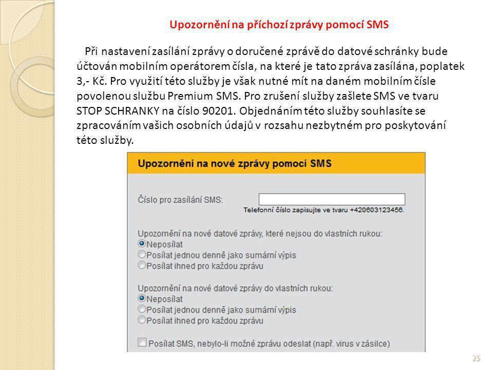 Upozornění na příchozí zprávy pomocí SMS Při nastavení zasílání zprávy o doručené zprávě do datové schránky bude účtován mobilním operátorem čísla, na které je tato zpráva zasílána, poplatek 3,- Kč.