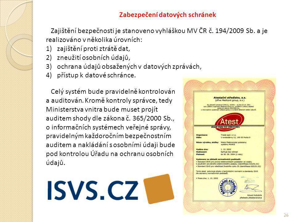 Zabezpečení datových schránek Zajištění bezpečnosti je stanoveno vyhláškou MV ČR č. 194/2009 Sb. a je realizováno v několika úrovních: 1)zajištění pro