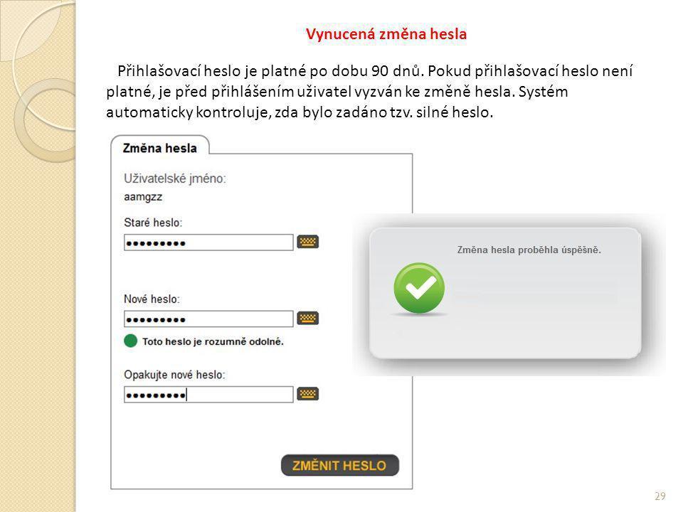 Vynucená změna hesla Přihlašovací heslo je platné po dobu 90 dnů. Pokud přihlašovací heslo není platné, je před přihlášením uživatel vyzván ke změně h