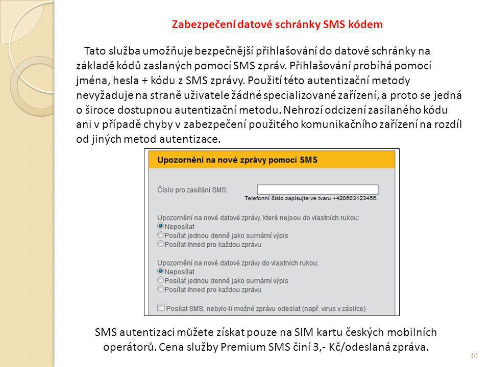 Zabezpečení datové schránky SMS kódem Tato služba umožňuje bezpečnější přihlašování do datové schránky na základě kódů zaslaných pomocí SMS zpráv.