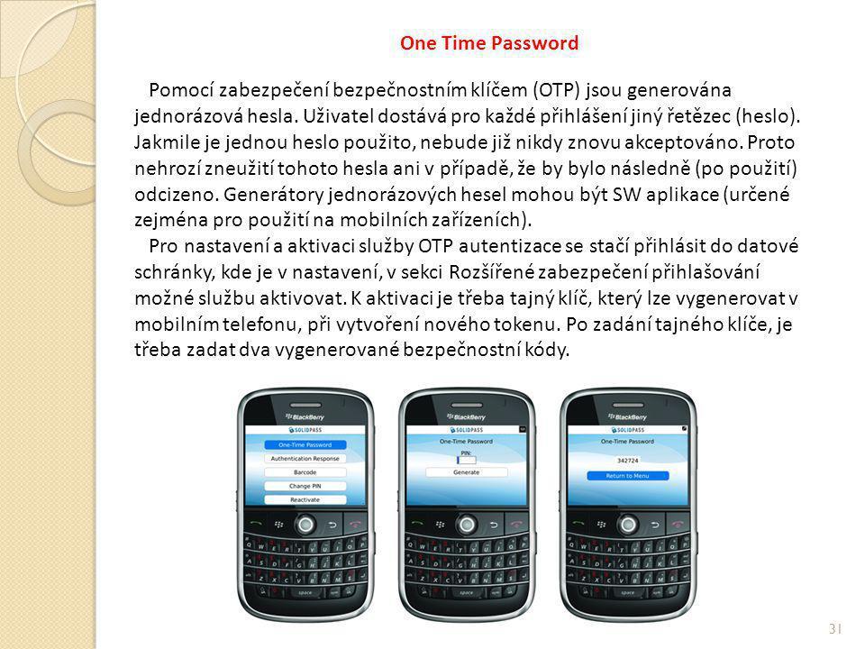 One Time Password Pomocí zabezpečení bezpečnostním klíčem (OTP) jsou generována jednorázová hesla. Uživatel dostává pro každé přihlášení jiný řetězec