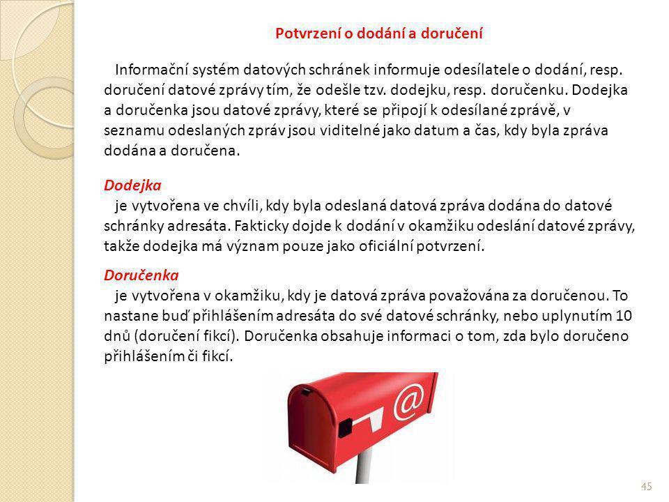 Potvrzení o dodání a doručení Informační systém datových schránek informuje odesílatele o dodání, resp. doručení datové zprávy tím, že odešle tzv. dod