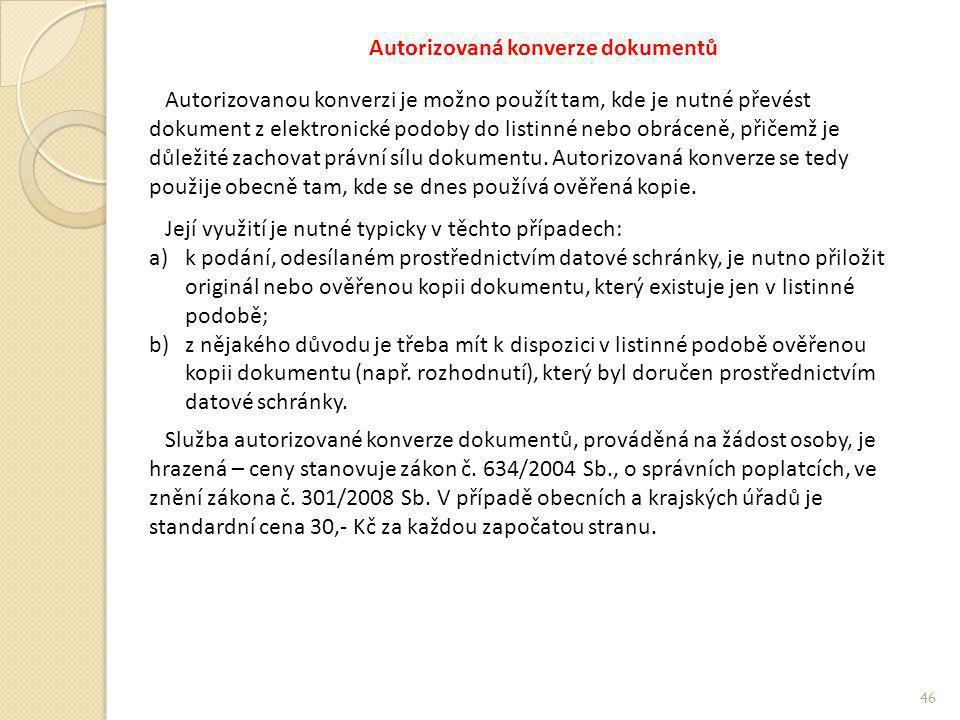 Autorizovaná konverze dokumentů Autorizovanou konverzi je možno použít tam, kde je nutné převést dokument z elektronické podoby do listinné nebo obrác