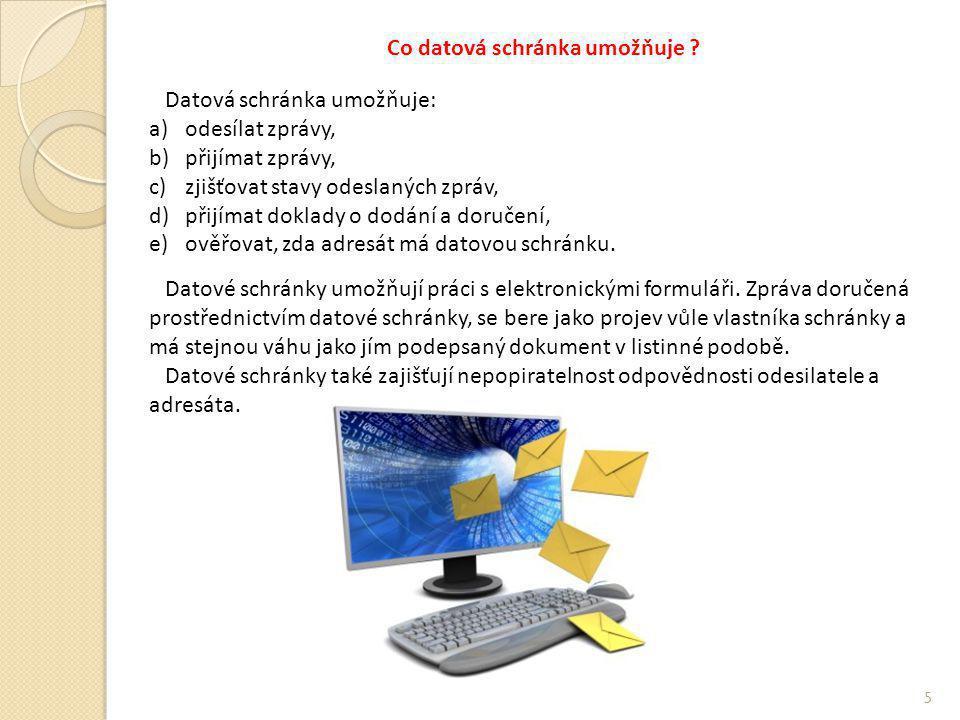 Co datová schránka umožňuje ? Datová schránka umožňuje: a)odesílat zprávy, b)přijímat zprávy, c)zjišťovat stavy odeslaných zpráv, d)přijímat doklady o