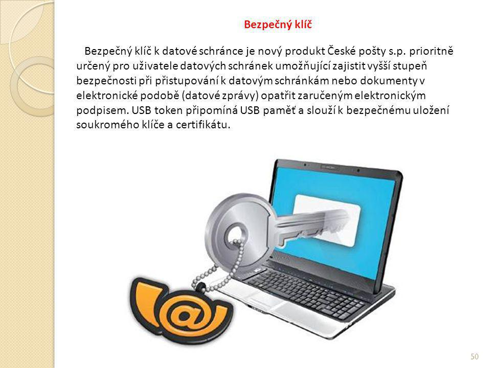 Bezpečný klíč Bezpečný klíč k datové schránce je nový produkt České pošty s.p. prioritně určený pro uživatele datových schránek umožňující zajistit vy