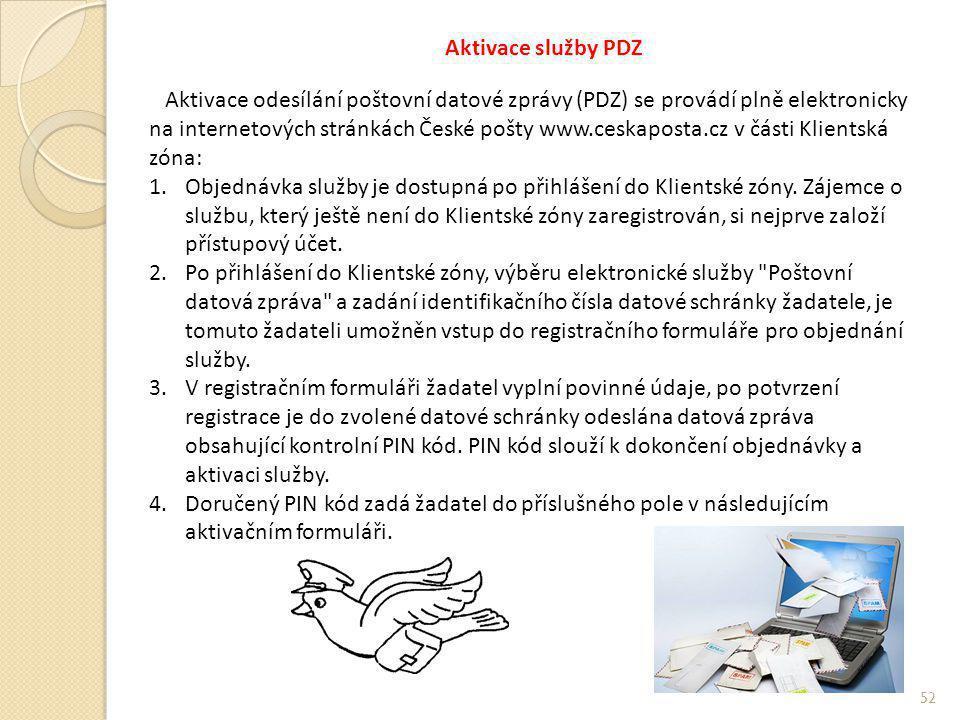 Aktivace služby PDZ 52 Aktivace odesílání poštovní datové zprávy (PDZ) se provádí plně elektronicky na internetových stránkách České pošty www.ceskaposta.cz v části Klientská zóna: 1.Objednávka služby je dostupná po přihlášení do Klientské zóny.