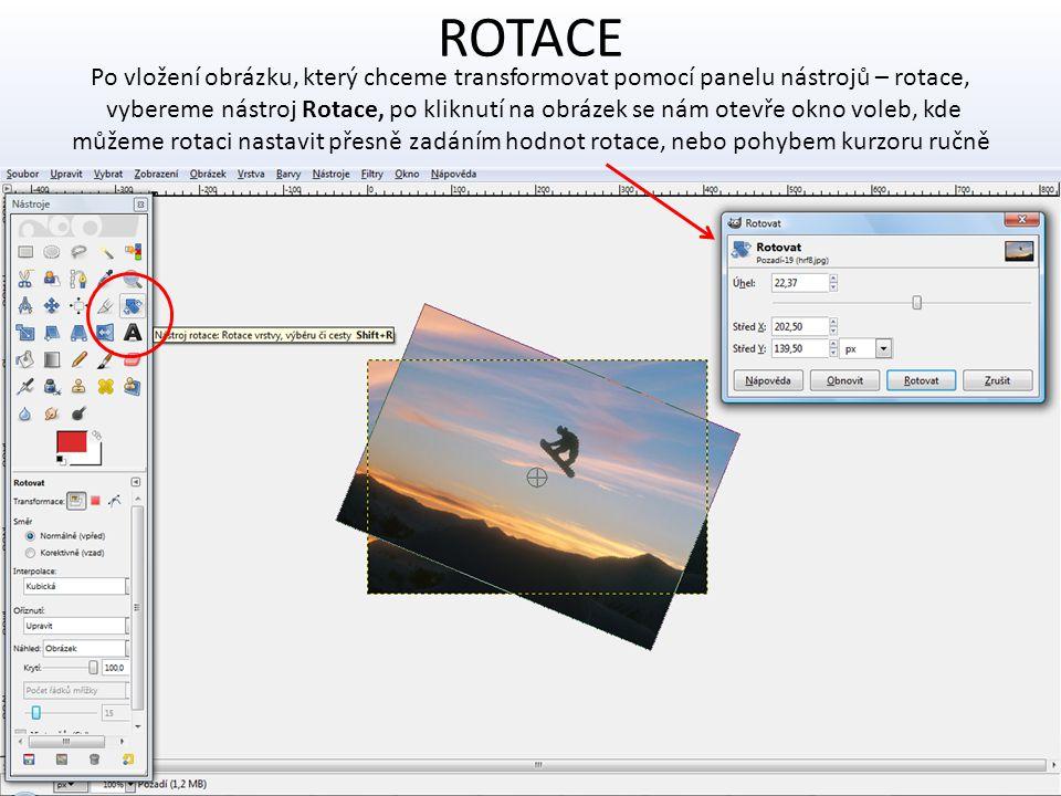 ROTACE Po vložení obrázku, který chceme transformovat pomocí panelu nástrojů – rotace, vybereme nástroj Rotace, po kliknutí na obrázek se nám otevře o