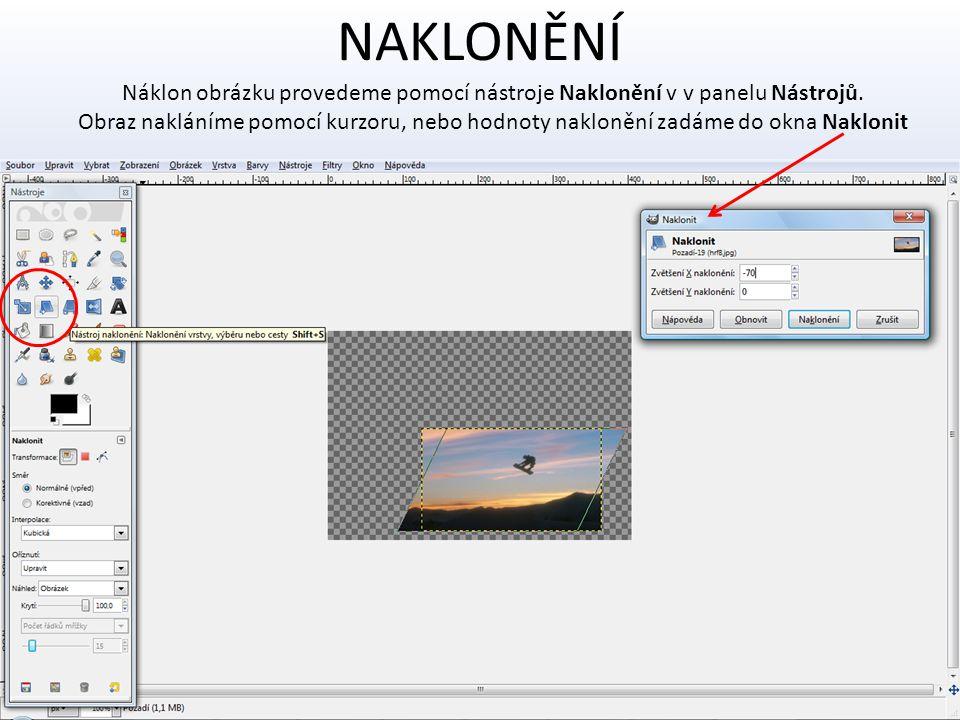 NAKLONĚNÍ Náklon obrázku provedeme pomocí nástroje Naklonění v v panelu Nástrojů. Obraz nakláníme pomocí kurzoru, nebo hodnoty naklonění zadáme do okn