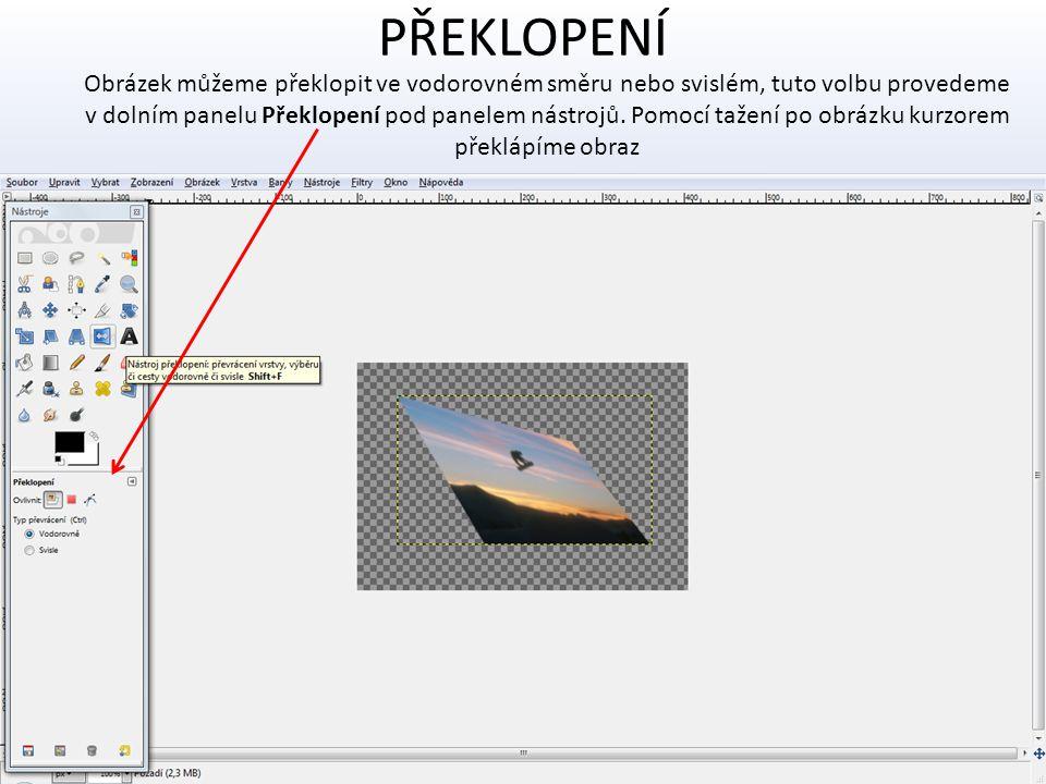 PŘEKLOPENÍ Obrázek můžeme překlopit ve vodorovném směru nebo svislém, tuto volbu provedeme v dolním panelu Překlopení pod panelem nástrojů. Pomocí taž