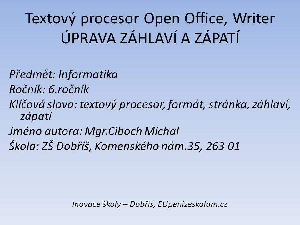 Textový procesor Open Office, Writer ÚPRAVA ZÁHLAVÍ A ZÁPATÍ Předmět: Informatika Ročník: 6.ročník Klíčová slova: textový procesor, formát, stránka, z