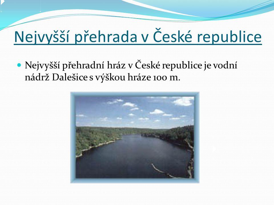 Nejvyšší přehrada v České republice  Nejvyšší přehradní hráz v České republice je vodní nádrž Dalešice s výškou hráze 100 m.