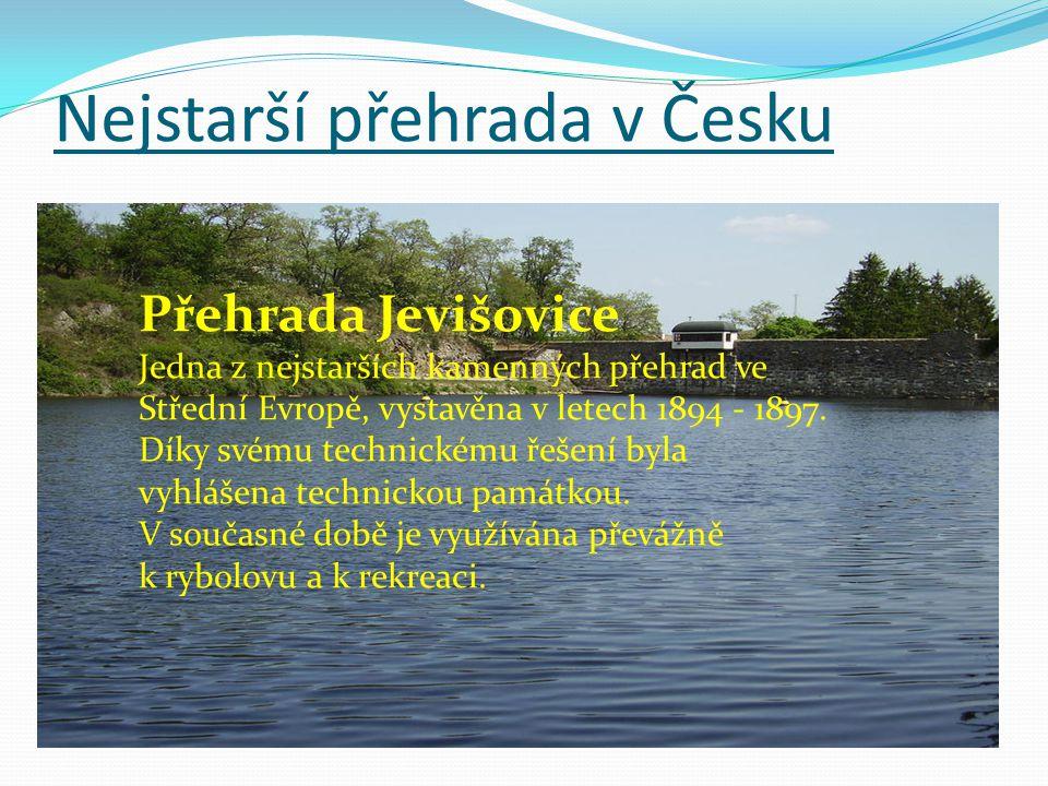 Nejstarší přehrada v Česku Přehrada Jevišovice Jedna z nejstarších kamenných přehrad ve Střední Evropě, vystavěna v letech 1894 - 1897. Díky svému tec