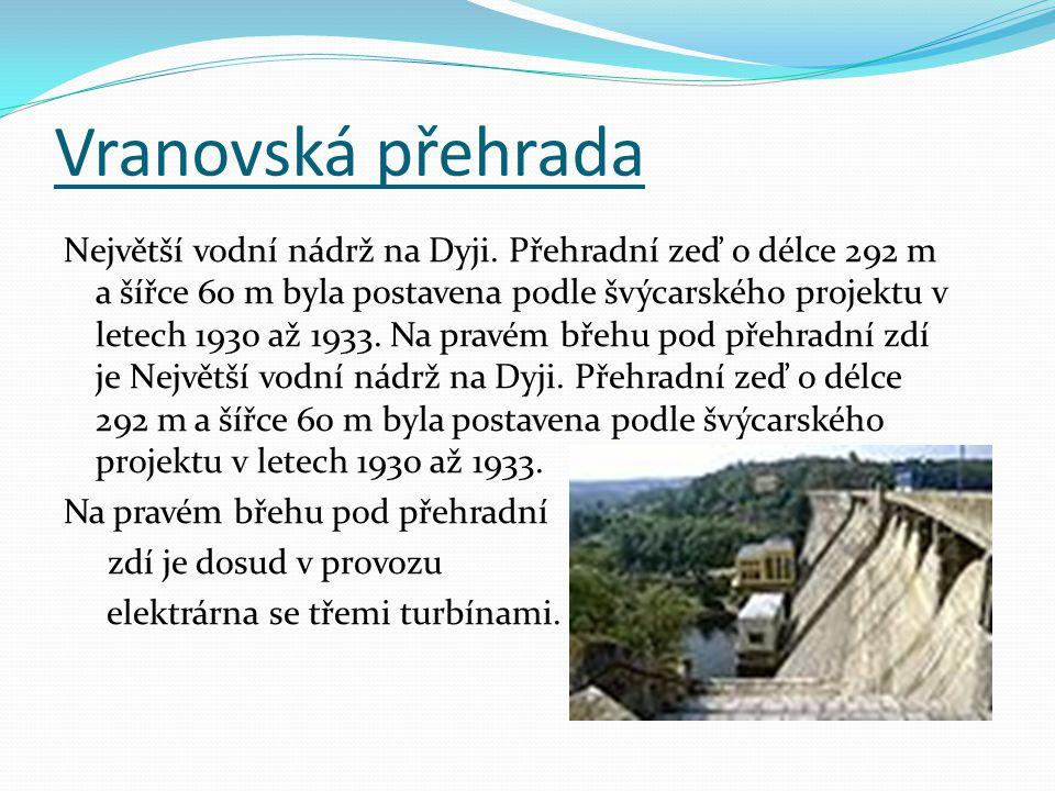 Vranovská přehrada Největší vodní nádrž na Dyji. Přehradní zeď o délce 292 m a šířce 60 m byla postavena podle švýcarského projektu v letech 1930 až 1