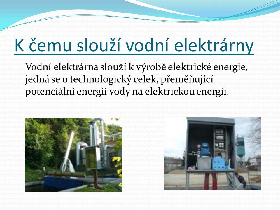 K čemu slouží vodní elektrárny Vodní elektrárna slouží k výrobě elektrické energie, jedná se o technologický celek, přeměňující potenciální energii vo