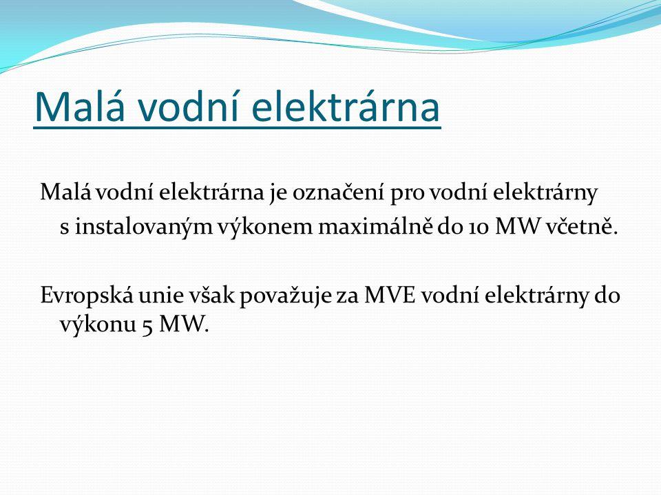 Malá vodní elektrárna Malá vodní elektrárna je označení pro vodní elektrárny s instalovaným výkonem maximálně do 10 MW včetně. Evropská unie však pova