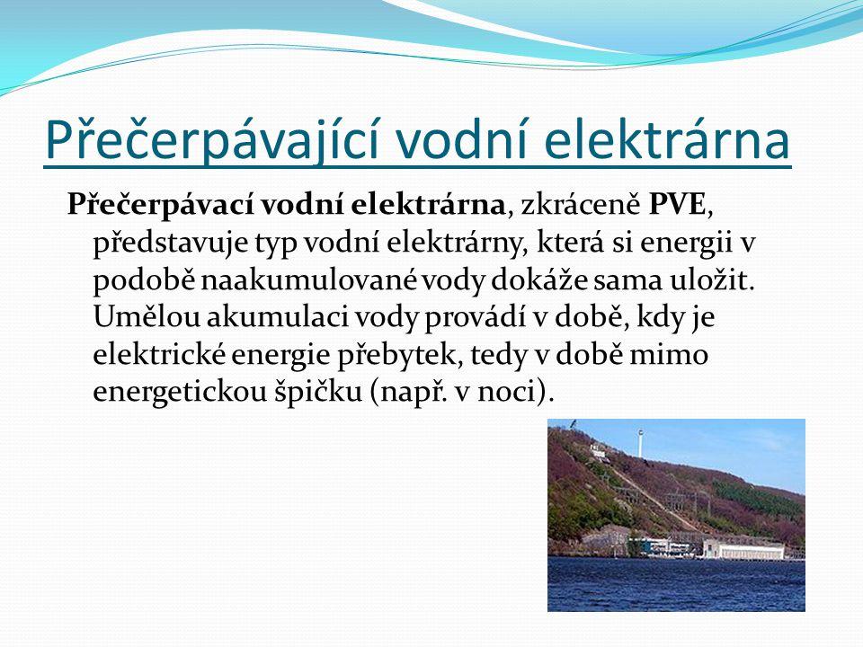 Přečerpávající vodní elektrárna Přečerpávací vodní elektrárna, zkráceně PVE, představuje typ vodní elektrárny, která si energii v podobě naakumulované