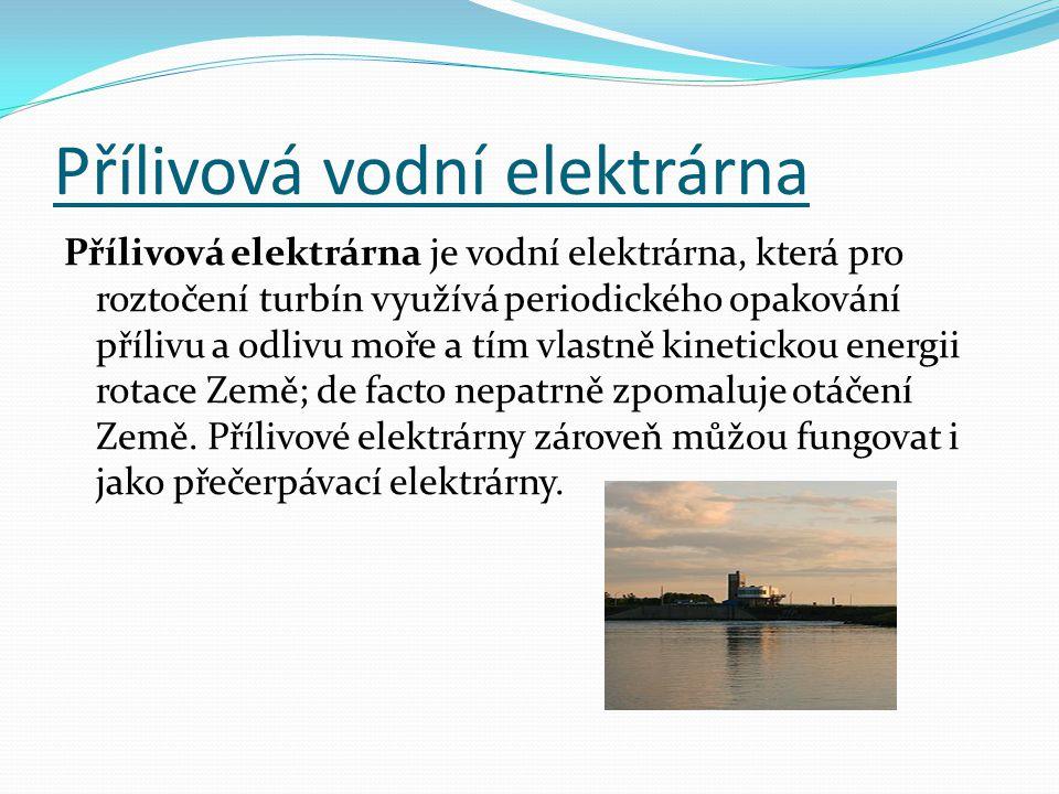 Přílivová vodní elektrárna Přílivová elektrárna je vodní elektrárna, která pro roztočení turbín využívá periodického opakování přílivu a odlivu moře a
