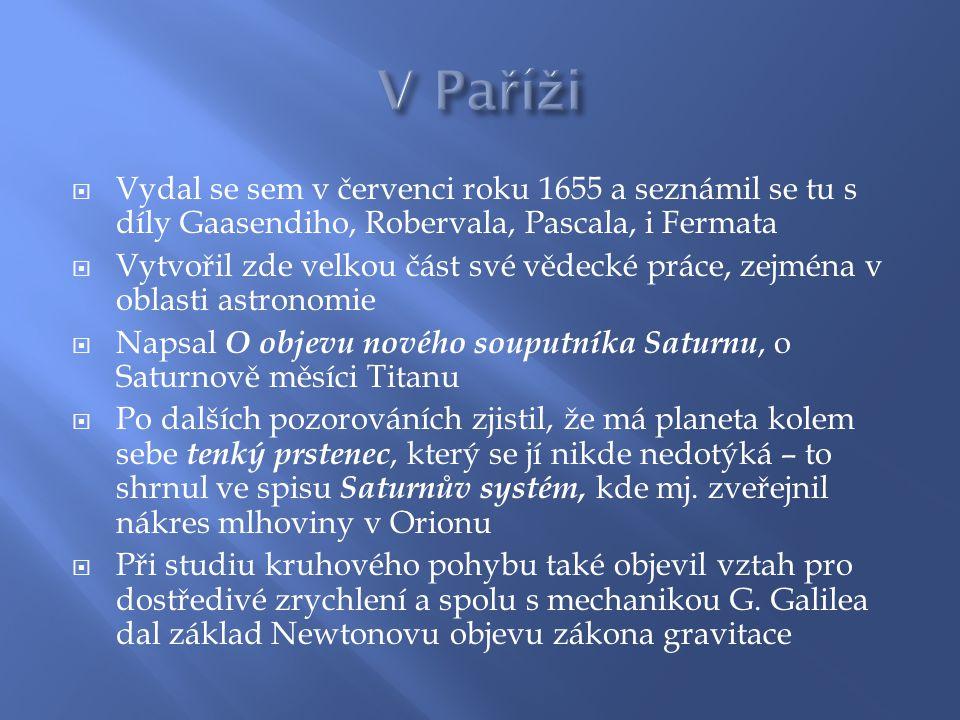  Vydal se sem v červenci roku 1655 a seznámil se tu s díly Gaasendiho, Robervala, Pascala, i Fermata  Vytvořil zde velkou část své vědecké práce, ze