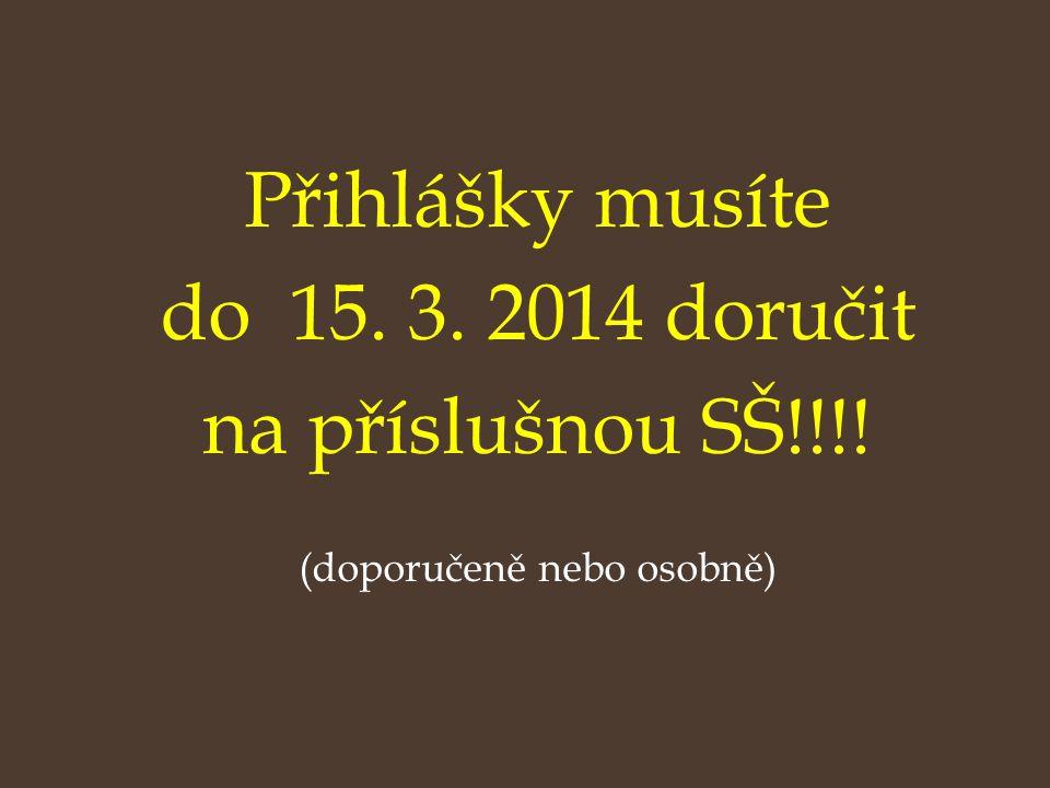 Přihlášky musíte do 15. 3. 2014 doručit na příslušnou SŠ!!!! (doporučeně nebo osobně)