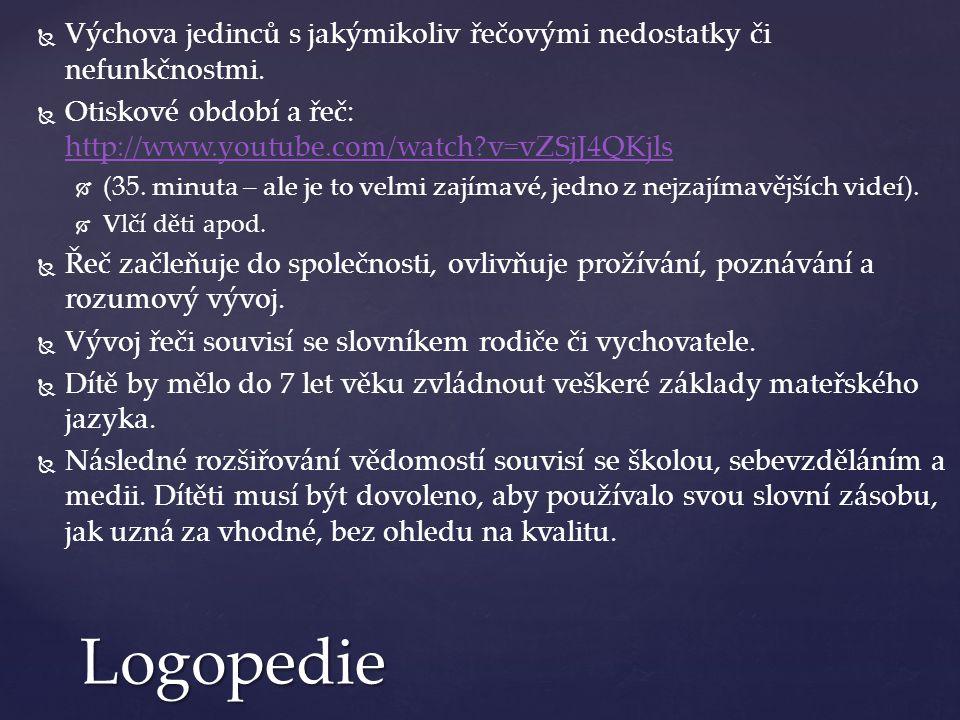 Logopedie   Výchova jedinců s jakýmikoliv řečovými nedostatky či nefunkčnostmi.   Otiskové období a řeč: http://www.youtube.com/watch?v=vZSjJ4QKjl