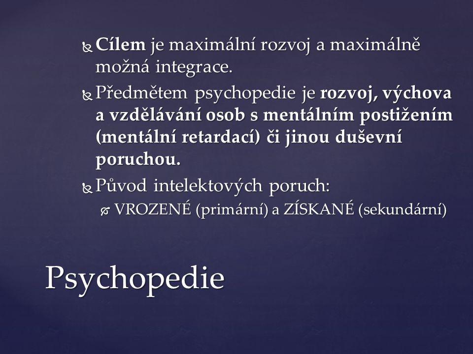 Psychopedie  Cílem je maximální rozvoj a maximálně možná integrace.  Cílem je maximální rozvoj a maximálně možná integrace.  Předmětem psychopedie