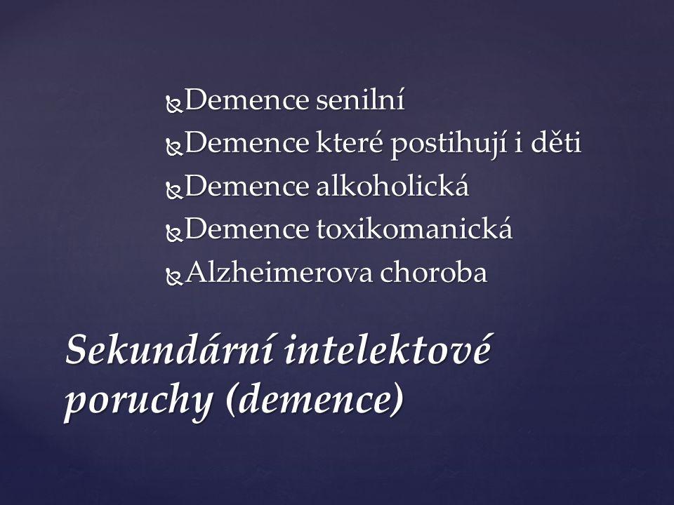 Sekundární intelektové poruchy (demence)  Demence senilní  Demence které postihují i děti  Demence alkoholická  Demence toxikomanická  Alzheimerova choroba