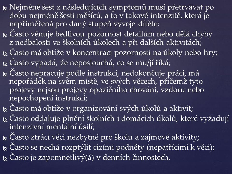   Nejméně šest z následujících symptomů musí přetrvávat po dobu nejméně šesti měsíců, a to v takové intenzitě, která je nepřiměřená pro daný stupeň