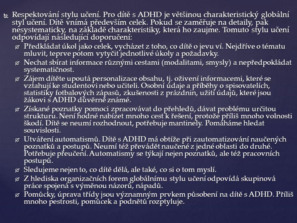  Respektování stylu učení. Pro dítě s ADHD je většinou charakteristický globální styl učení. Dítě vnímá především celek. Pokud se zaměřuje na detaily