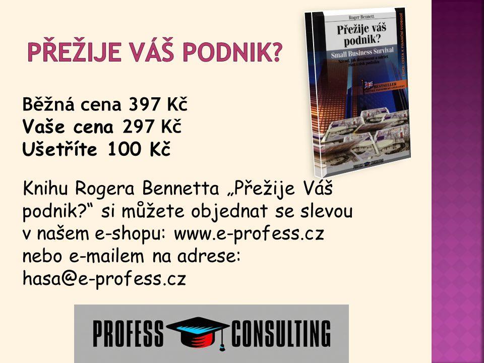 """Běžná cena 397 Kč Vaše cena 297 Kč Ušetříte 100 Kč Knihu Rogera Bennetta """"Přežije Váš podnik? si můžete objednat se slevou v našem e-shopu: www.e-profess.cz nebo e-mailem na adrese: hasa@e-profess.cz"""