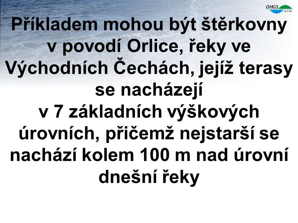 Příkladem mohou být štěrkovny v povodí Orlice, řeky ve Východních Čechách, jejíž terasy se nacházejí v 7 základních výškových úrovních, přičemž nejsta