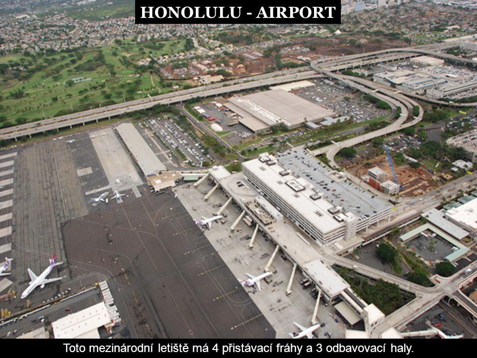 HONOLULU - HARBOUR HONOLULU - AIRPORT Toto mezinárodní letiště má 4 přistávací fráhy a 3 odbavovací haly.