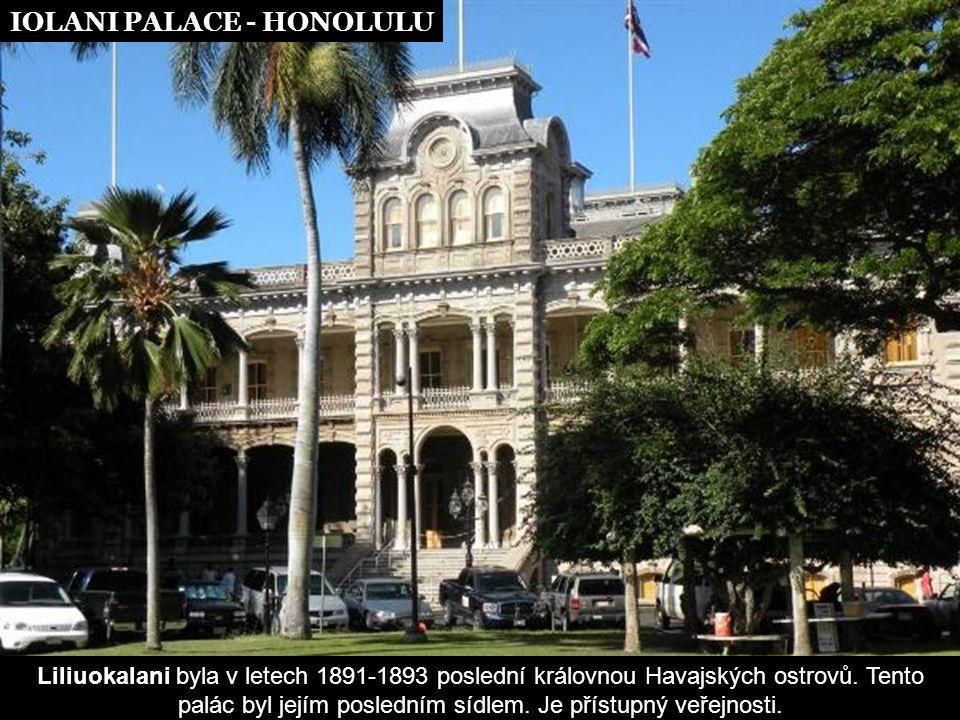 IOLANI PALACE - HONOLULU Liliuokalani byla v letech 1891-1893 poslední královnou Havajských ostrovů.