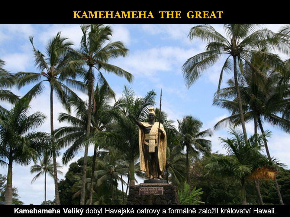 KAMEHAMEHA THE GREAT Kamehameha Veliký dobyl Havajské ostrovy a formálně založil království Hawaii.
